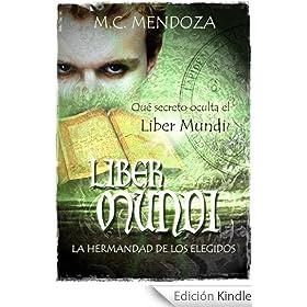 http://www.amazon.es/Liber-Mundi-Hermandad-los-Elegidos-ebook/dp/B006Z4V45A/ref=sr_1_4?s=digital-text&ie=UTF8&qid=1392111035&sr=1-4