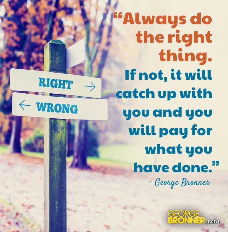 Always Do The Right Thing Georgebronnercom Notes Quotes