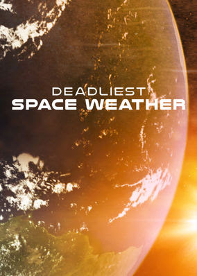 Deadliest Space Weather - Season 1