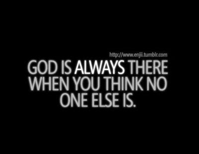 God Is Always There When You Think No One Else Is Inspiring