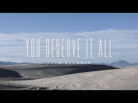 You Deserve It All  Lyrics - Josh Baldwin