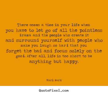 Life Quotes There Comes A Time In Your Life When You Have To Let