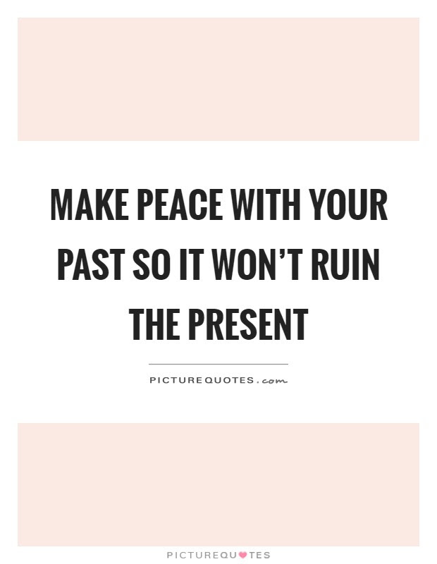 Make Peace With Your Past So It Wont Ruin The Present Picture Quotes