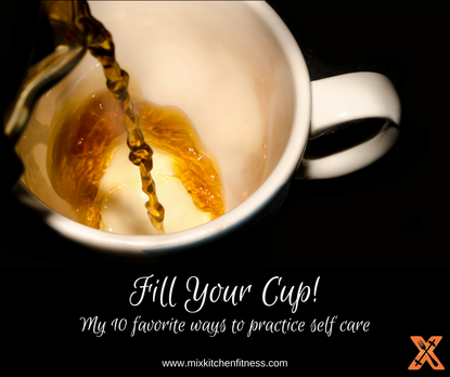 Fill Your Cup My 10 Fav Self Care Methods The Mix Edukitchen