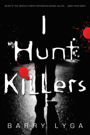 I Hunt Killers (Jasper Dent #1) by Barry Lyga - out 3rd April 2012