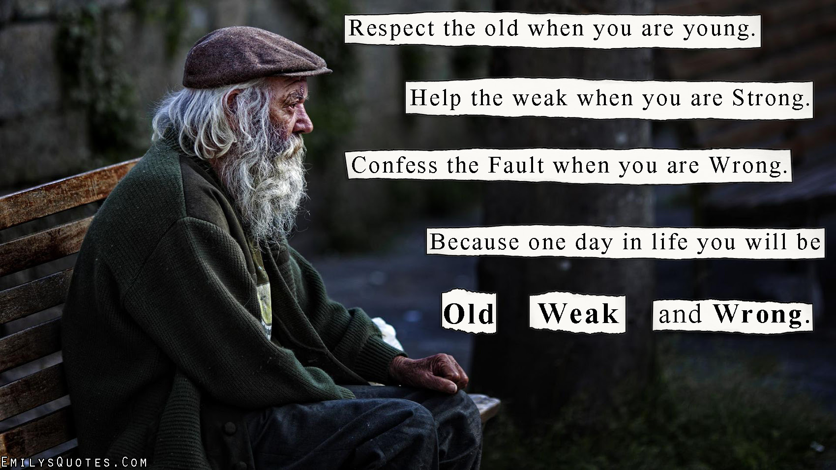 Respect The Old When You Are Young Help The Weak When You Are