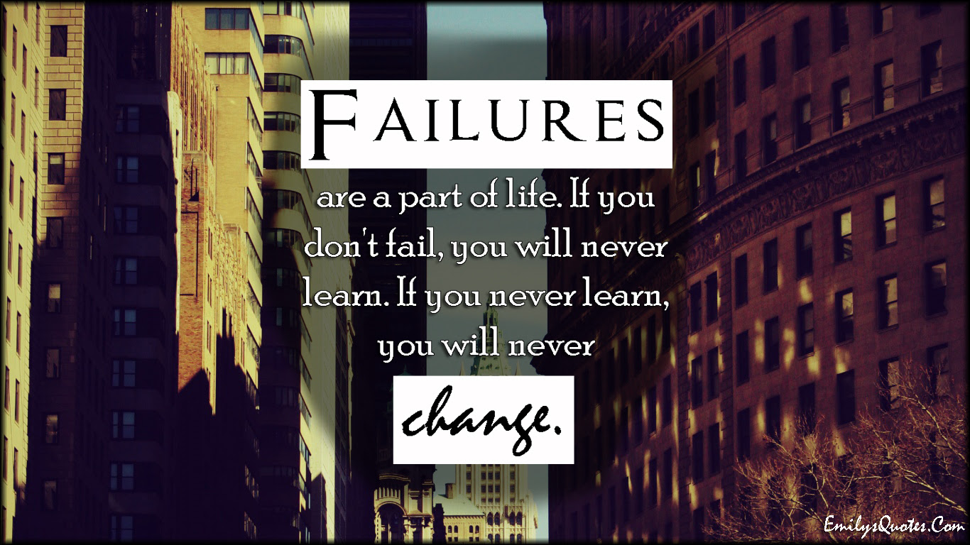 Failures Are A Part Of Life If You Dont Fail You Will Never Learn
