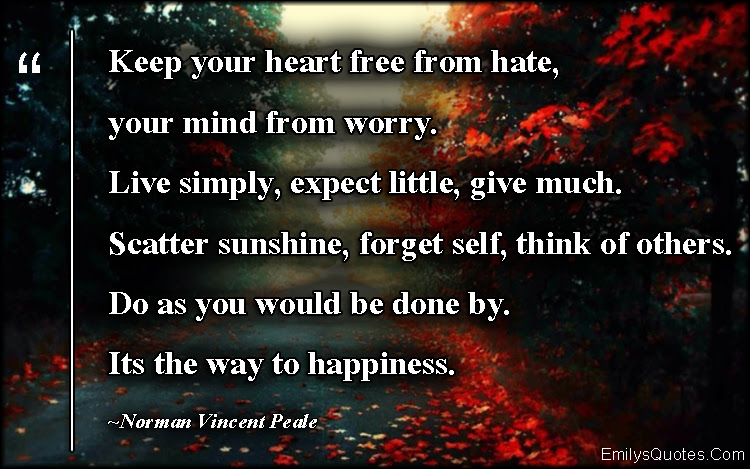 Keep Your Heart Free From Hate Your Mind From Worry Live Simply