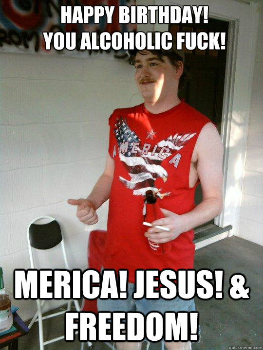 Happy Birthday You Alcoholic Fuck Merica Jesus Freedom