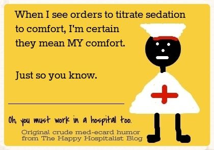 When I see orders to titrate sedation to comfort, I'm certain they mean MY comfort.  Just so you know nurse ecard humor photo.
