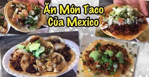 Ăn Đồ Mễ Món Tacos Của Người Mexico - Ăn Taco - Cuộc Sống Ở Mỹ - Co3nho 302