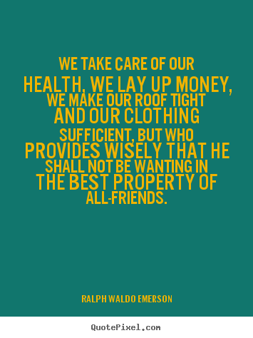We Take Care Of Our Health We Lay Up Money Ralph Waldo Emerson