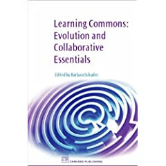 Learning Commons: Evolution and Collaborative Essentials by Barbara Schader