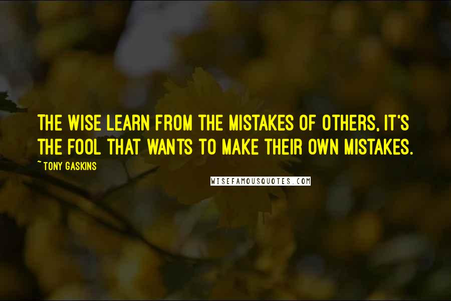 Tony Gaskins Quotes The Wise Learn From The Mistakes Of Others It