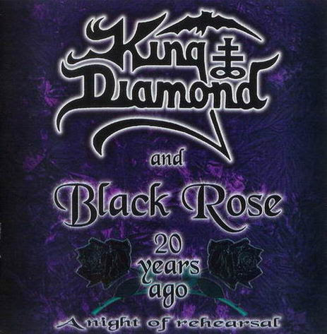 Black Rose - King Diamond and Black Rose   20 Years Ago: A Night of Rehearsal