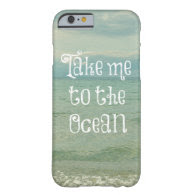 Take Me to the Ocean iPhone 6 Case