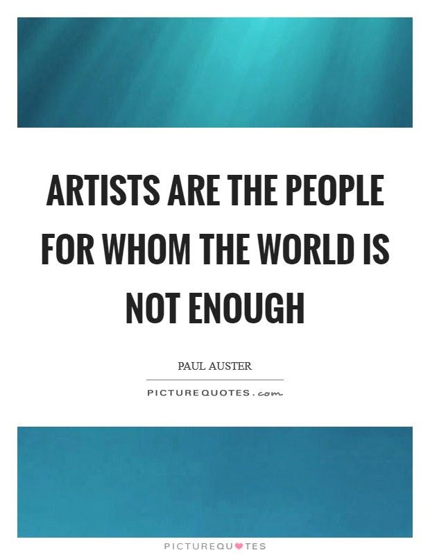 Artists Are The People For Whom The World Is Not Enough Picture Quotes