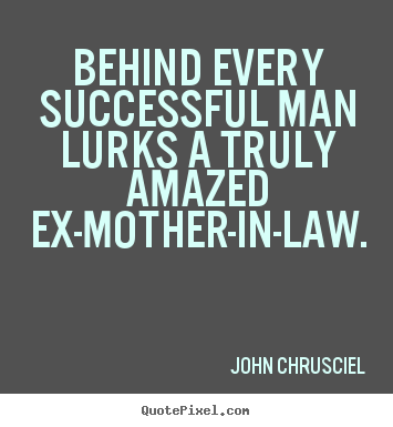 Quote About Success Behind Every Successful Man Lurks A Truly