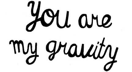 Cute Love Quote You Are My Gravity Quotespicturescom