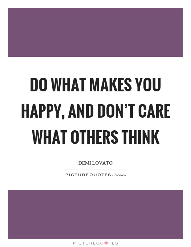 Do What Makes You Happy And Dont Care What Others Think Picture