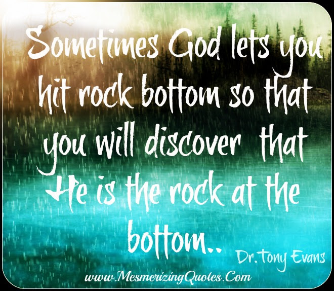 Sometimes God Lets You Hit Rock Bottom Mesmerizing Quotes