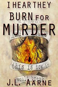 I Hear They Burn for Murder by J. L. Aarne