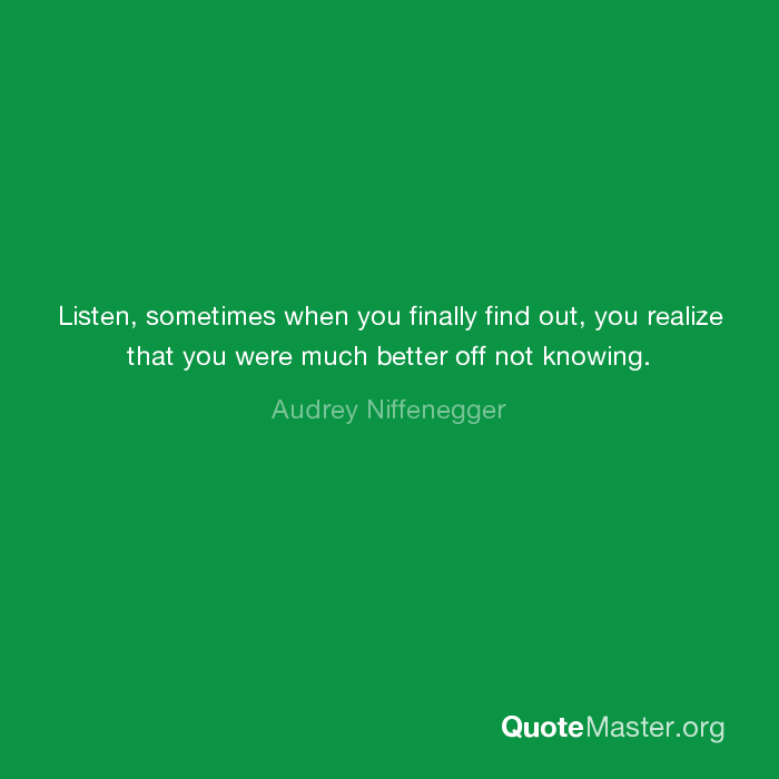Listen Sometimes When You Finally Find Out You Realize That You