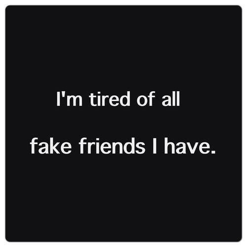 Tired Of Fake Friends Quote Quote Number 573285 Picture Quotes