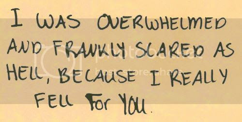 LE LOVE BLOG LOVE PHOTO LOVE QUOTE I WAS OVERWHELMED AND FRANKLY SCARED AS HELL BECAUSE I REALLY FELL FOR YOU photo LELOVEBLOGLOVEPHOTOLOVEQUOTEIWASOVERWHELMEDANDFRANKLYSCAREDASHELLBECAUSEIREALLYFELLFORYOU_zpsfa8f0f0a.jpg