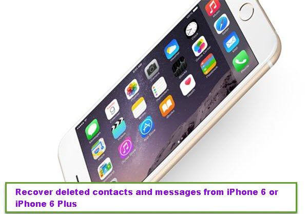 How To Recover Contacts And Messages From iPhone 6\/6 Plus?