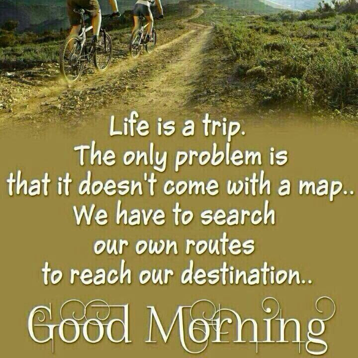 Good Morning Life Is A Trip Pictures Photos And Images For