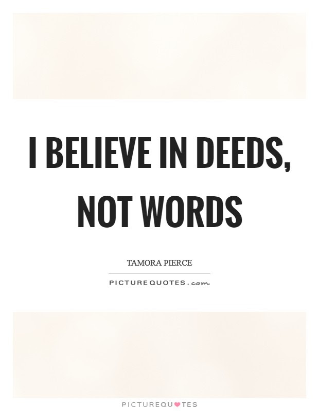 I Believe In Deeds Not Words Picture Quotes