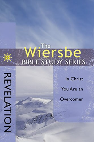 The Wiersbe Bible Study Series: Revelation: In Christ You Are an Overcomer