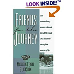 Friends for the Journey: Two Extraordinary Women Celebrate Friendships Made and Sustained Through the Seasons of Life