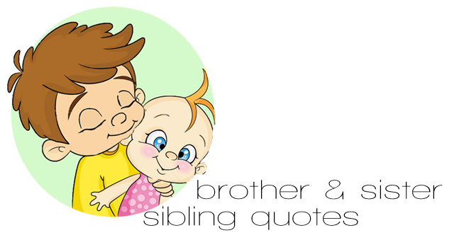 Quotes About Brother And Sister Relationship 33 Quotes