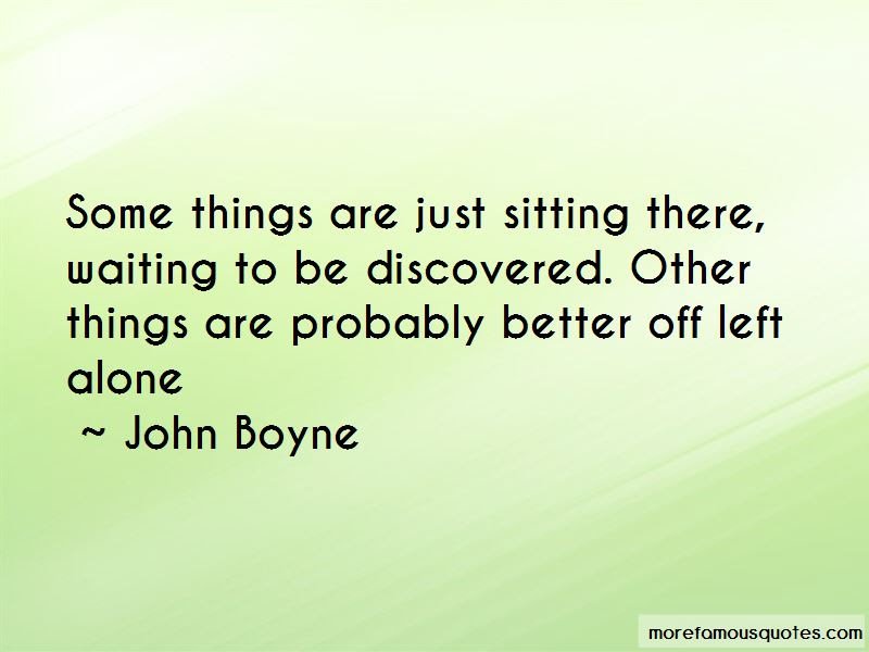 Some Things Are Better Left Alone Quotes Top 6 Quotes About Some