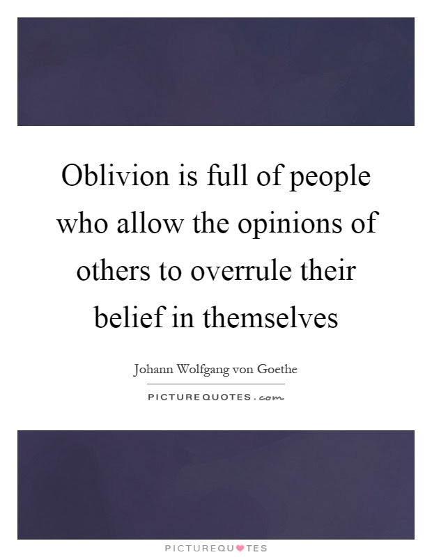 Oblivion Is Full Of People Who Allow The Opinions Of Others To
