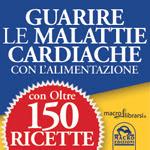 Macrolibrarsi.it presenta il LIBRO: Libro: Come Prevenire e Guarire le Malattie Cardiache con l'Alimentazione