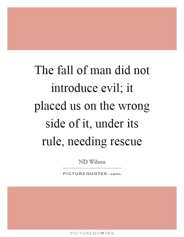 The Fall Of Man Did Not Introduce Evil It Placed Us On The