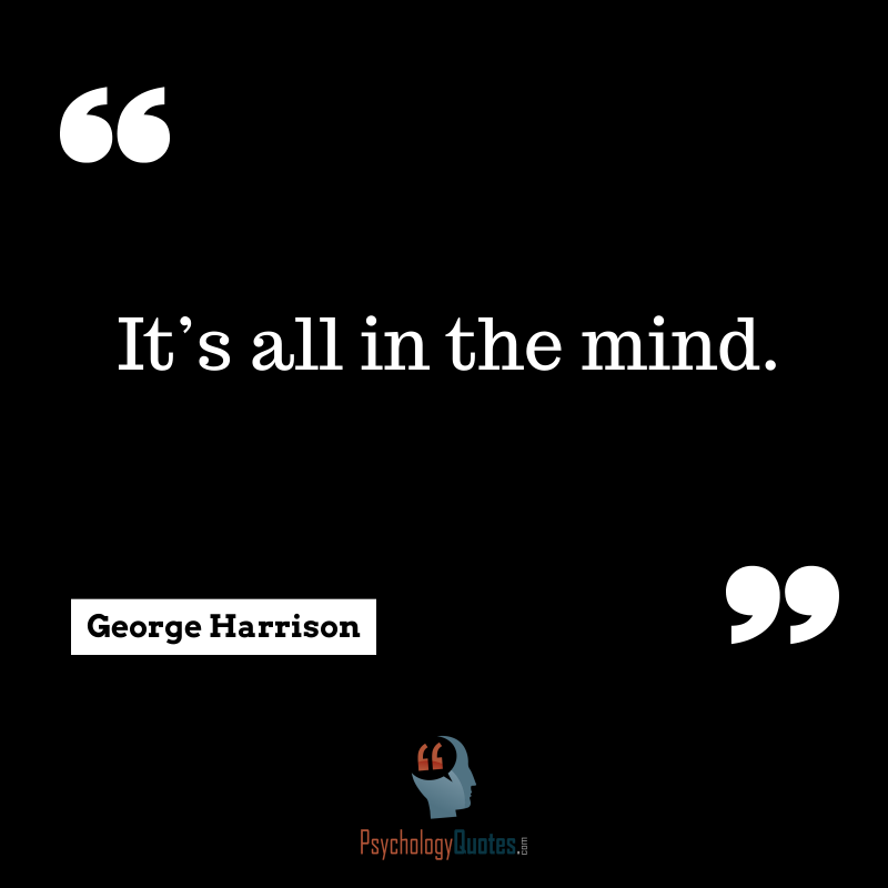 Its All In The Mind Psychology Quotes