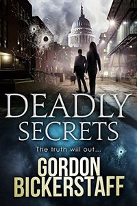 Deadly Secrets by Gordon Bickerstaff