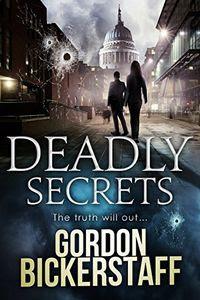 Deadly Secrets by Gordon Bickerstaff