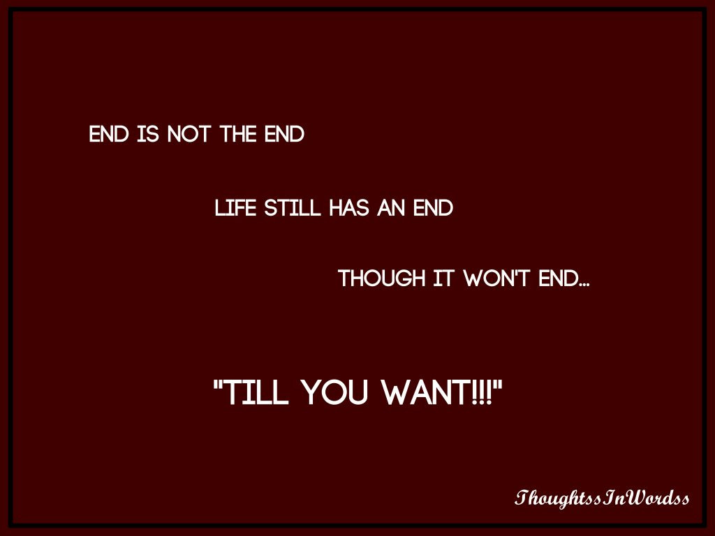 Quotes End Is Not The End Thoughtss In Wordss