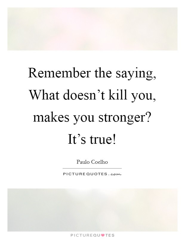 What Makes You Stronger Quote