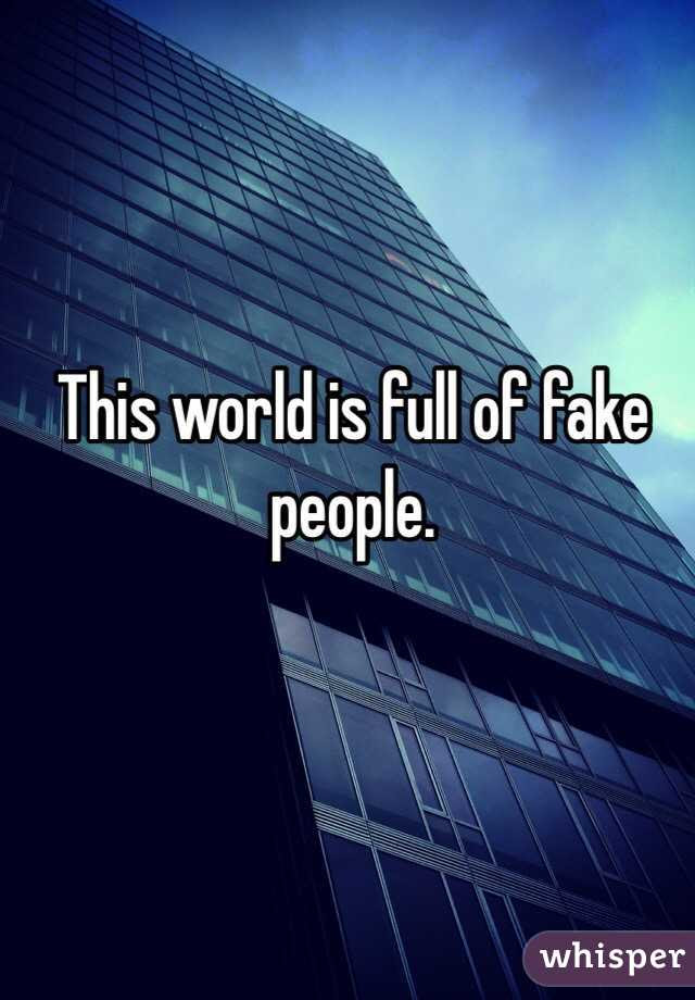 This World Is Full Of Fake People