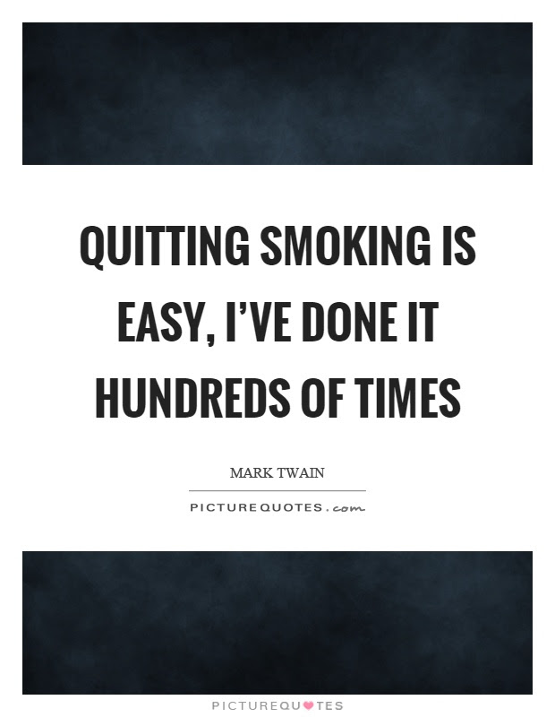 Quitting Smoking Is Easy Ive Done It Hundreds Of Times Picture