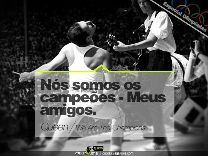 """""""Nós somos os campeões - Meus amigos."""" - We Are The Champions (Queen)   Source: vagalume.com.br"""