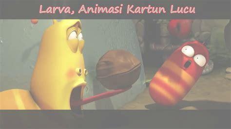 larva kartun animasi lucu part  youtube