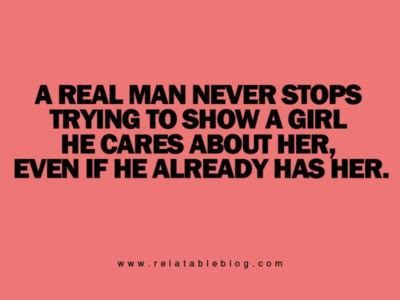 A Real Man Never Stops Trying To Show A Girl He Cares About