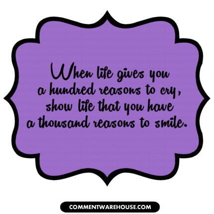 Quote When Life Gives You A Hundred Reasons To Cry